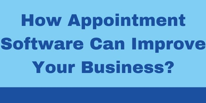 How Appointment Software Can Improve Your Business?-www.justlittlethings.co.uk