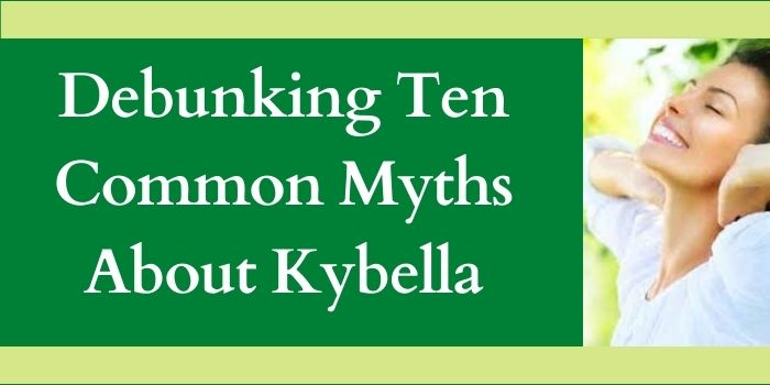 Debunking TenCommon Myths About Kybella-www.justlittlethings.co.uk